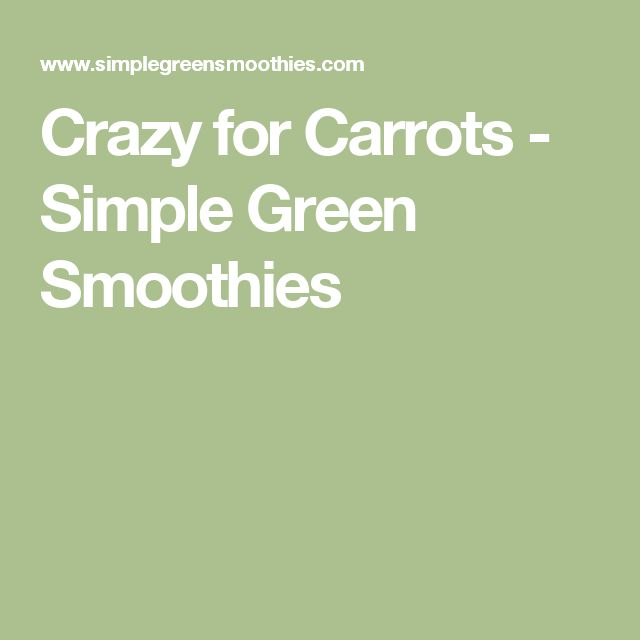 Crazy for Carrots - Simple Green Smoothies