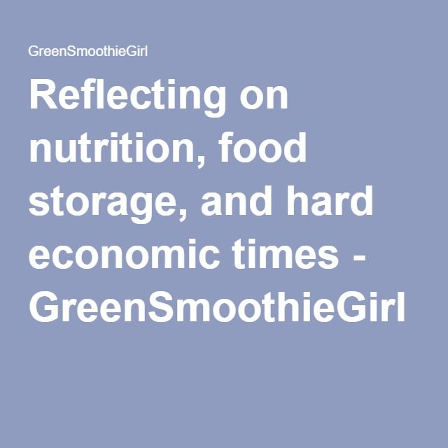 Reflecting on nutrition, food storage, and hard economic times - GreenSmoothieGirl