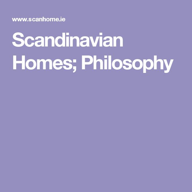 Scandinavian Homes; Philosophy