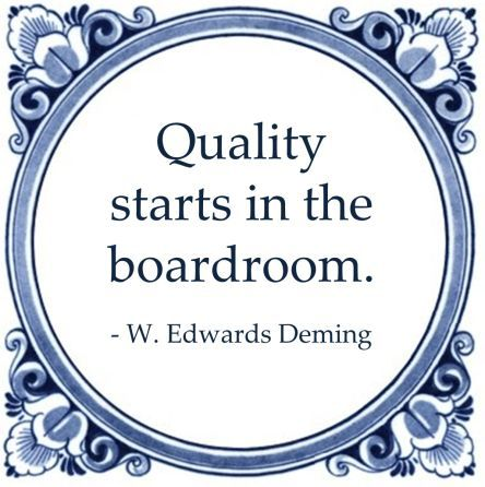 Quality starts in the boardroom. - W. Edwards Deming