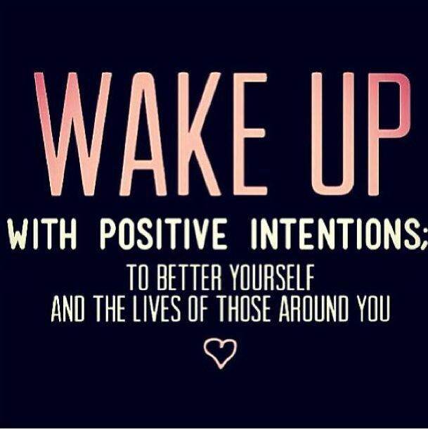 Waking up with Positive Intentions ~ Every day we can make a conscious choice to live better lives and be better people, both for ourselves and those around us. The natural expansion on this is to wake up and help to make life better for others, in whatever way we are able.