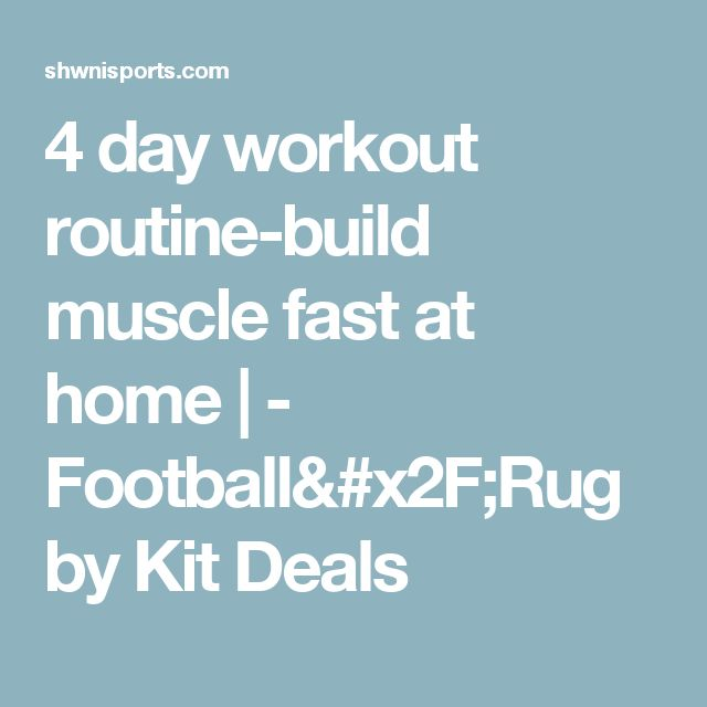 4 day workout routine-build muscle fast at home | -               Football/Rugby Kit Deals