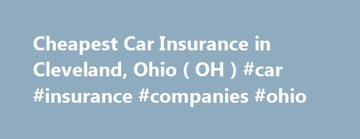 Cheapest Car Insurance in Cleveland, Ohio ( OH ) #car #insurance #companies #ohio http://mauritius.remmont.com/cheapest-car-insurance-in-cleveland-ohio-oh-car-insurance-companies-ohio/  # Car Insurance Agents in Cleveland, Ohio Cleveland's place in musical history has been set because this city has the pleasure of hosting the Rock and Roll Hall of Fame and Museum. It also is home to the world-renowned Cleveland Orchestra. Driving Conditions Snow and ice are common in Cleveland during the…