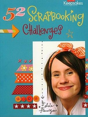 52 Scrapbooking Challenges by Elsie Flannigan - Reviews, Discussion, Bookclubs, Lists