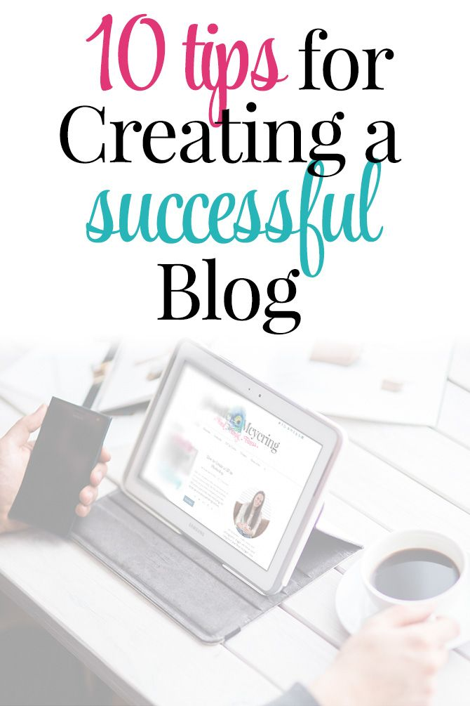10 Tips to Creating a Successful Blog- HOW TO