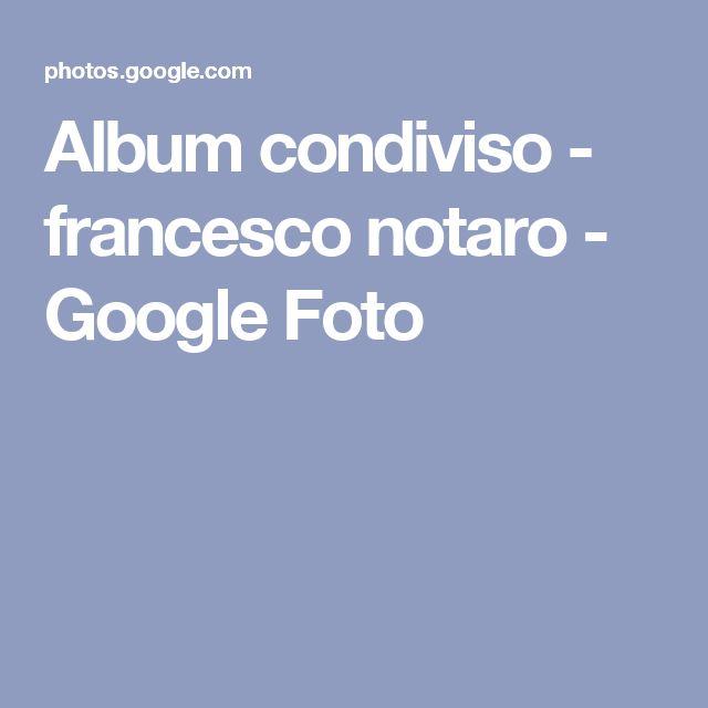 Album condiviso - francesco notaro - Google Foto
