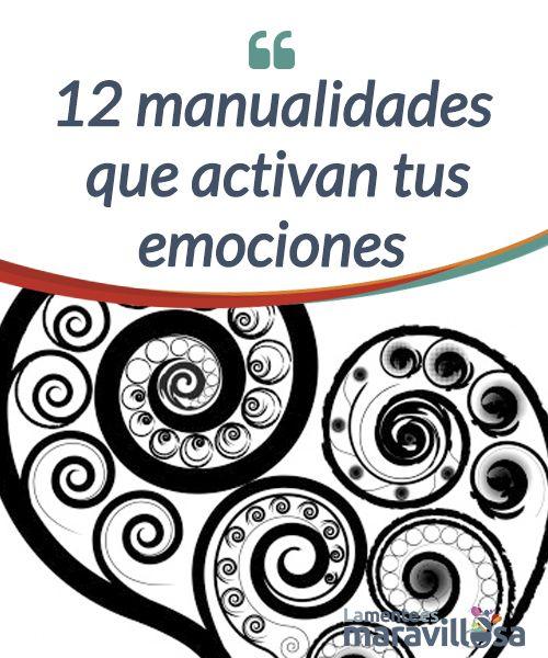 12 manualidades que activan tus emociones Las #manualidades no son simples #entretenimientos. Tienen la capacidad de activar diversas emociones, de canalizarlas o de #transformarlas. #Curiosidades