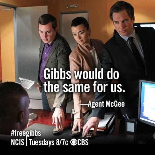 """Gibbs would do the same for us."" Agent Tim McGee to Director Leon Vance. NCIS quotes"