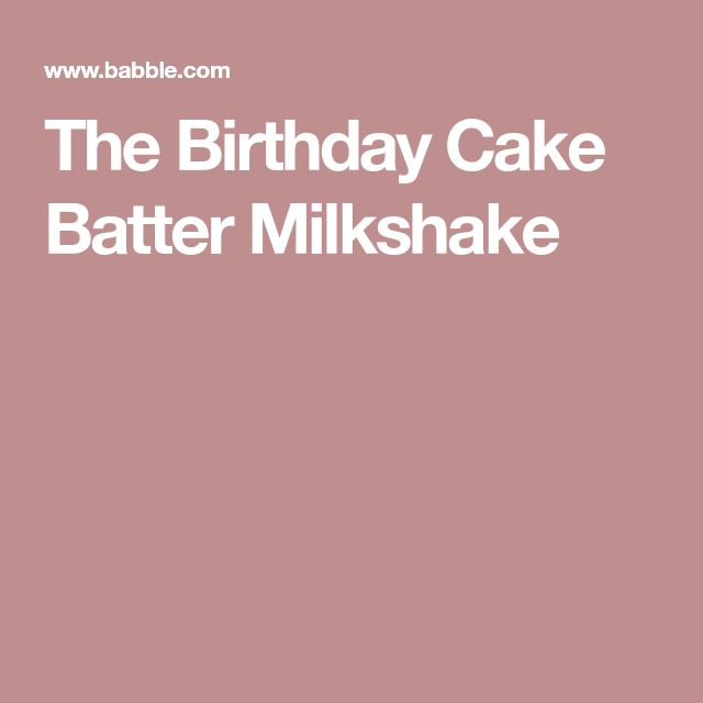 The Birthday Cake Batter Milkshake