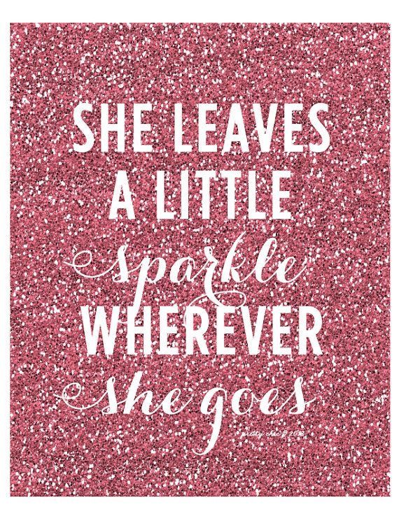 She leaves a little sparkle wherever she goes...