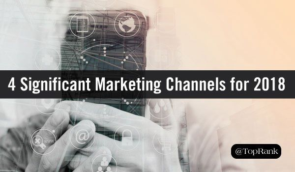 4 Significant Marketing Channels You Should Adopt in 2018