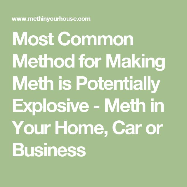 Most Common Method for Making Meth is Potentially Explosive - Meth in Your Home, Car or Business