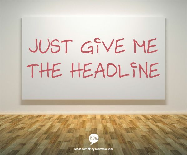 just give me the headline - instead of a simple 'no' this is the answer i got from a client...lol @ the everyday icon created by recitethis.com