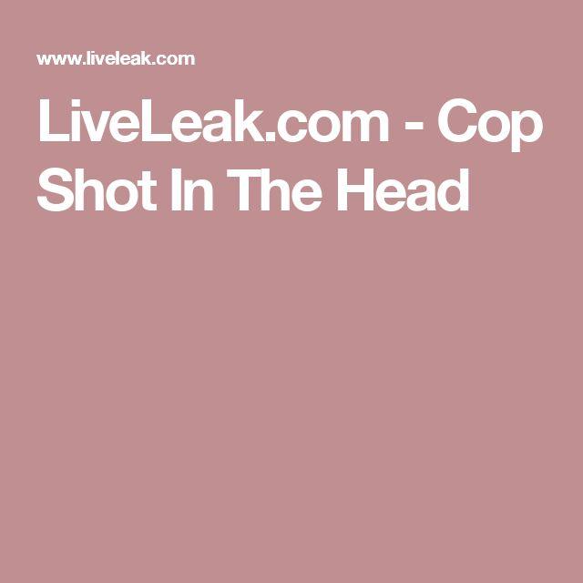 LiveLeak.com - Cop Shot In The Head