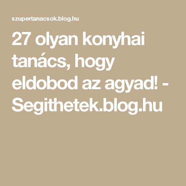 27 olyan konyhai tanács, hogy eldobod az agyad! - Segithetek.blog.hu