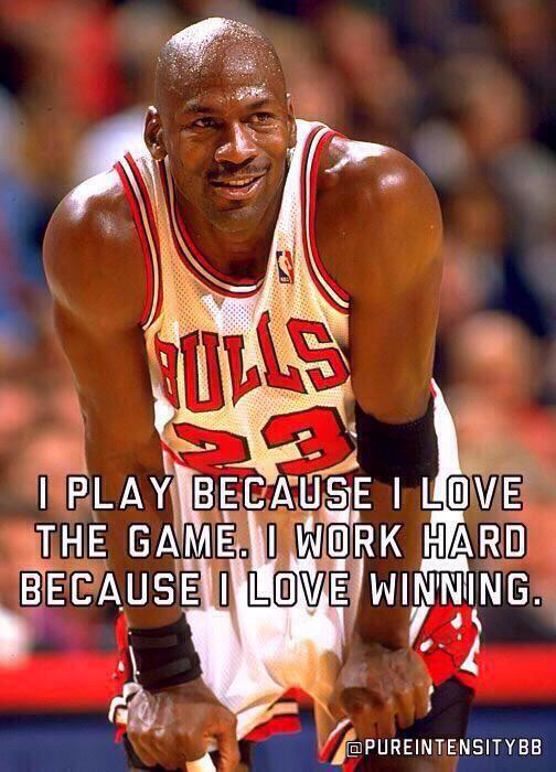 I play because I love the game. I work hard because I love winning - Michael Jordan