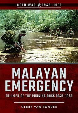 Malayan Emergency: Triumph of the Running Dogs, 1948-1960