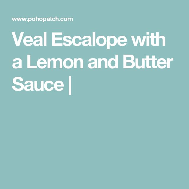 Veal Escalope with a Lemon and Butter Sauce |