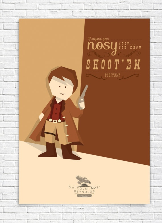 If anyone gets nosy just you... you know shoot 'em politely.Fireflies Serenity, Firefly Serenity, Captain Malcolm, Geek Nerd, Awesome Geekery, Reynolds Mal, Nathan Fillion, Malcolm Reynolds, Browncoats