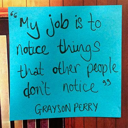 Our favuorite quotes from Playing to the Gallery: Helping contemporary art in its struggle to be understood by Grayson Perry (Particular Books). www.redmagazine.co.uk