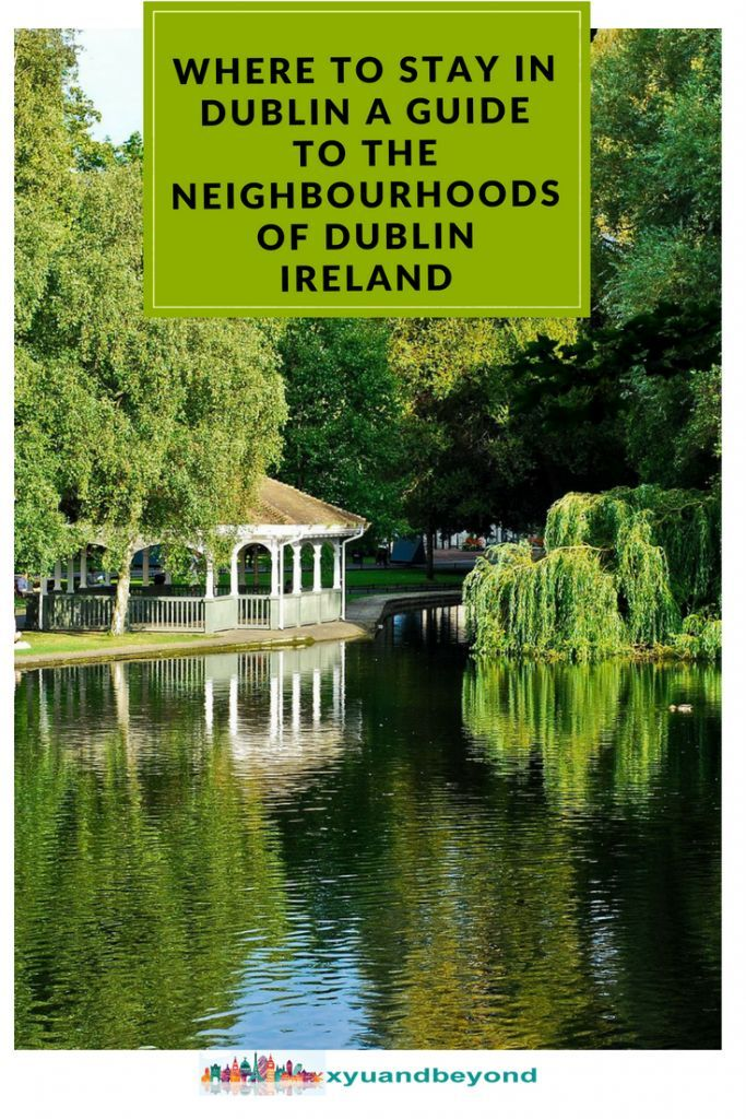 Dublins Best Neighbourhoods A Guide To Where To Stay Ireland