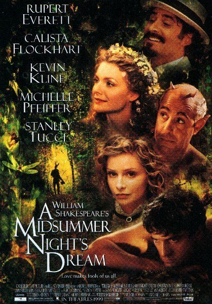 A Midsummer Night's Dream (1999) PG-13 - Director: Michael Hoffman - Writers: William Shakespeare (play),  Michael Hoffman (screenplay) - Stars: Kevin Kline, Michelle Pfeiffer, Rupert Everett - This version of the renowned comedic play finds the world of humans intersecting with the realm of magic. - COMEDY / FANTASY / ROMANCE