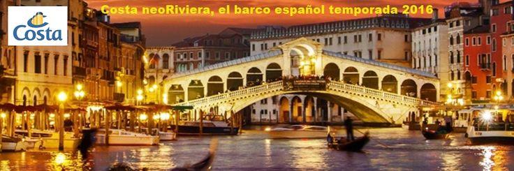 Costa neoRiviera, el barco español temporada 2016 Un itinerario que enamorará www.echeydetravel.com