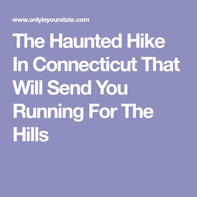The Haunted Hike In Connecticut That Will Send You Running For The Hills