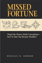 """Missed Fortune Dispel the Money Myth-Conceptions–Isn't It Time You Became Wealthy? by Douglas R. Andrew The vast majority of us long for getting to be distinctly well off. While some find a way to accomplish it, few understand the objective. Why? As indicated by money related organizer Douglas R. Andrew, imperfect monetary strategis – or what he calls """"cash myth-originations"""" – lead us down the wrong street. In his progressive monetary guide, MISSED FORTUNE: Dispel the Money-Myth Conceptions…"""