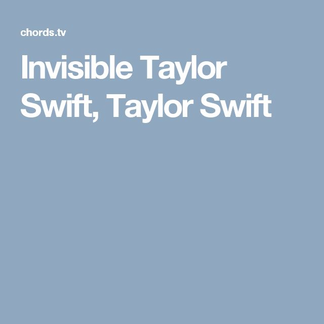 Invisible Taylor Swift, Taylor Swift