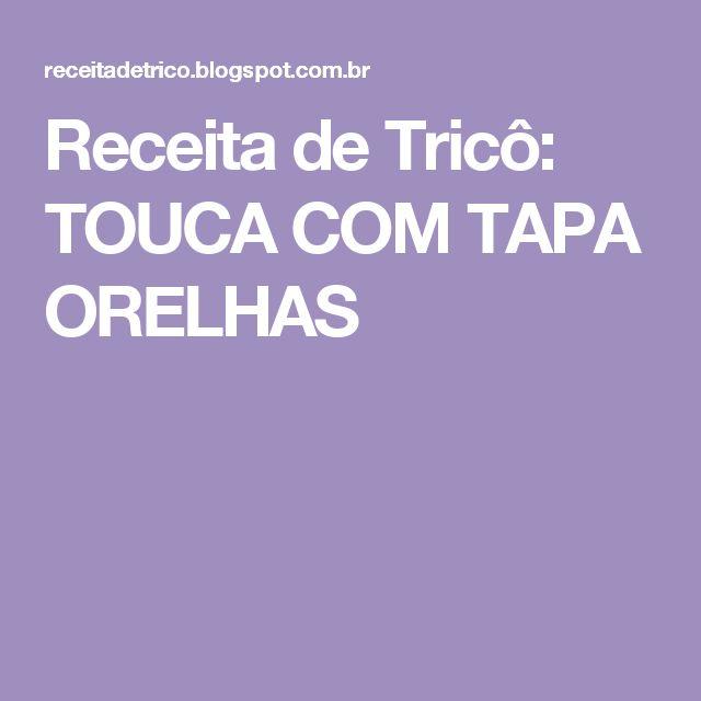 Receita de Tricô: TOUCA COM TAPA ORELHAS