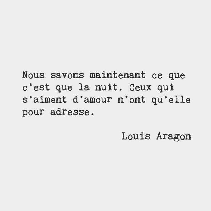 We now know what the night is. It is the address of those who love each other with love. Louis Aragon French poet