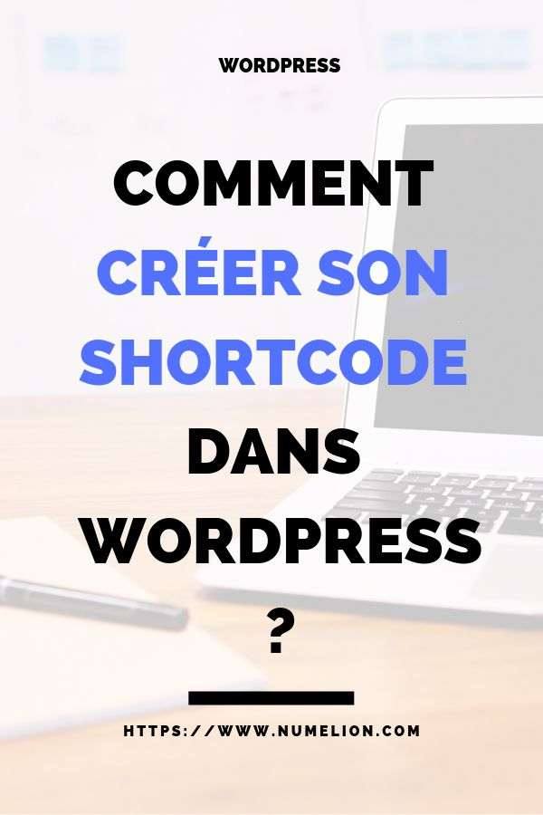 vous souhaitez cr er un shortcode dans wordpress votre propre shortcode pour les ins rer dans