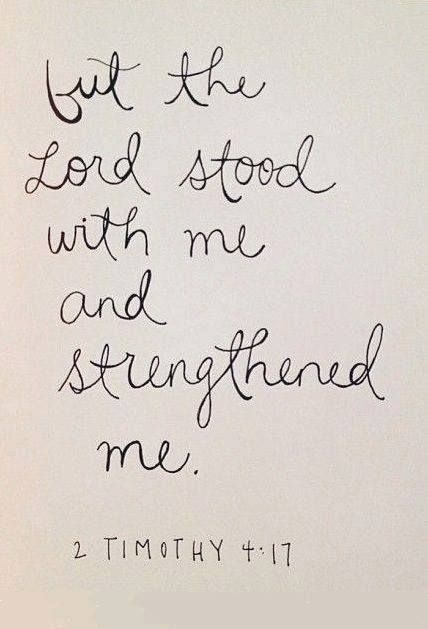 But the Lord stood at my side and gave me strength, so that through me the message might be fully proclaimed and all the Gentiles might hear it. And I was delivered from the lions mouth.  2 Timothy 4:17 (NIV84)