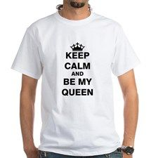 Keep Calm and Be My Queen T-Shirt