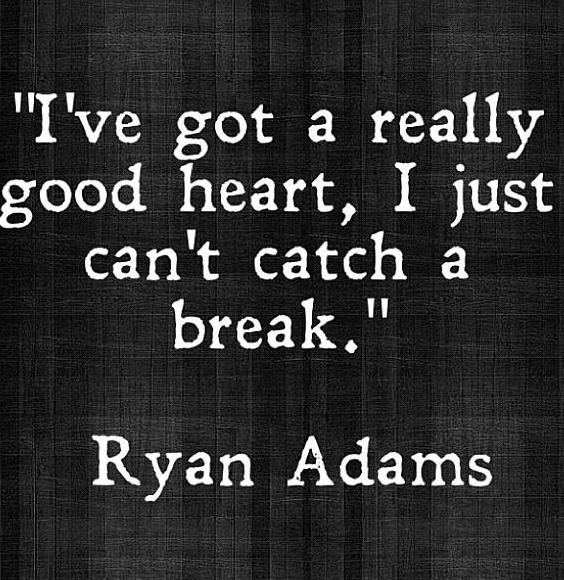 """....but if I could I'd treat you like you wanted me to, I promise."" Ryan Adams, Two"