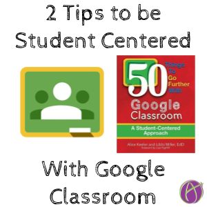 Google Classroom student centered tips: hear from students in the private comments and expect students to submit things that are different!