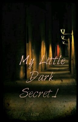 My Little Dark secret..! - Meiya always love to go on a historical site with his father because he was an archeologist.. She loves to discover new things.. Little did she know that what she will discover in a hundred years old castle will change her life..!