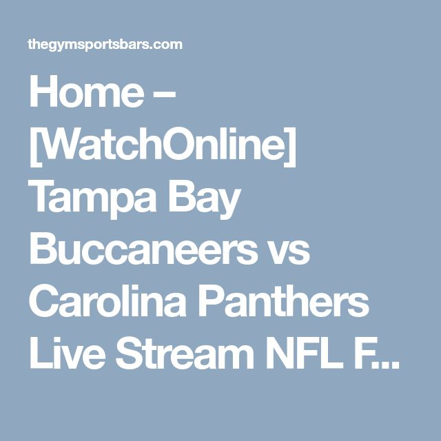 Home – [WatchOnline] Tampa Bay Buccaneers vs Carolina Panthers Live Stream NFL FREE – The Gym Sports Bar
