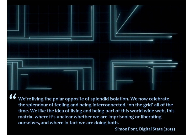 We're living the polar opposite of splendid isolation. We now celebrate the splendor of feeling and being interconnected, 'on the grid' all of the time.