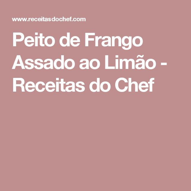 Peito de Frango Assado ao Limão - Receitas do Chef