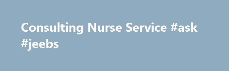 Consulting Nurse Service #ask #jeebs http://questions.nef2.com/consulting-nurse-service-ask-jeebs/  #free ask a doctor # Consulting Nurse Service When you want care advice or need to know if you should get immediate medical attention, Group Health's Consulting Nurse Service can help 24 hours a day. When you call, a nurse will listen to your concerns, give you advice and, if necessary, direct you to the best location to receive immediate care. You'll need to give your Group Health number when…