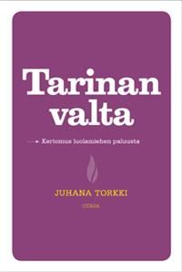 Nimeke: Tarinan valta - Tekijä: Juhana Torkki - ISBN: 9511277103 - Otava