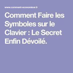 Comment Faire les Symboles sur le Clavier : Le Secret Enfin Dévoilé.                                                                                                                                                                                 Plus