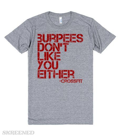 CROSSFIT: burpees don't like you either  Printed on Skreened T-Shirt