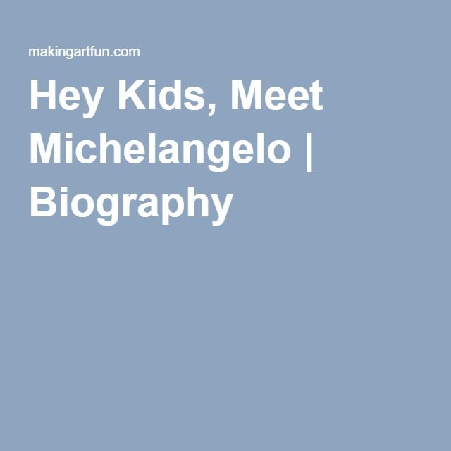 Hey Kids, Meet Michelangelo | Biography