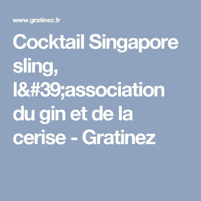 Cocktail Singapore sling, l'association du gin et de la cerise - Gratinez