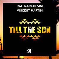 Till the Sun - Single by Raf Marchesini & Vincent Martini