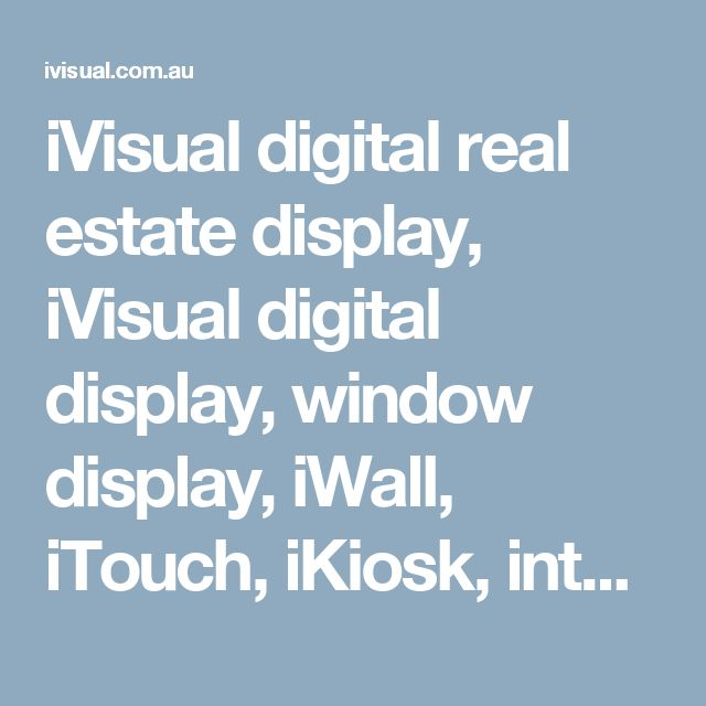 iVisual digital real estate display, iVisual digital display, window display, iWall, iTouch, iKiosk, interactive and active displays, iVisual digital real estate displays, iVisual digital displays, window displays, remote content management, video wall and visual communication, digital signage