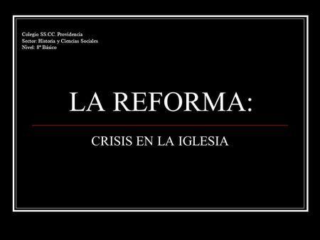 LA REFORMA: CRISIS EN LA IGLESIA Colegio SS.CC. Providencia